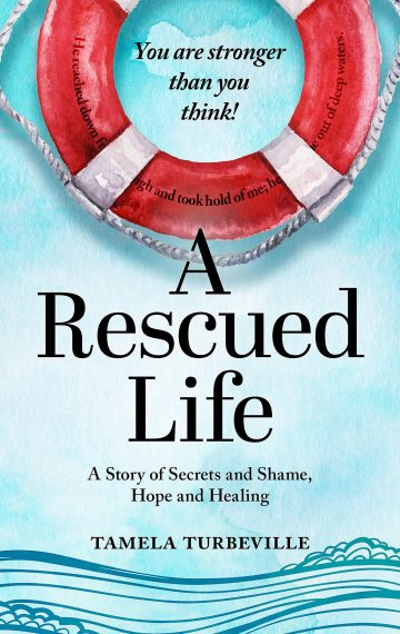 A Rescued Life: A Story of Secrets and Shame, Hope and Healing